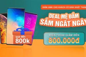Deal hot quà to: Mua điện thoại iPhone, Samsung ưu đãi đến 1.6 triệu đồng