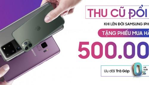 Thu cũ đổi mới iPhone, Samsung không bù tiền: Đơn giản - Tiện lợi - Nhanh chóng - Tiết kiệm